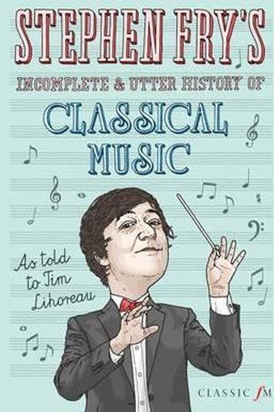 Stephen Fry's Incomplete History of Classical Music