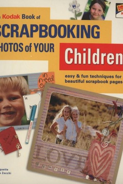 The Kodak Book of Scrapbooking Photos of Your Children