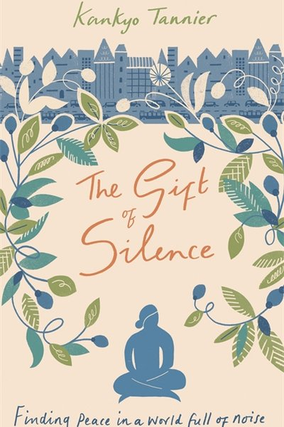 The Gift of Silence: Finding peace in a world full of noise