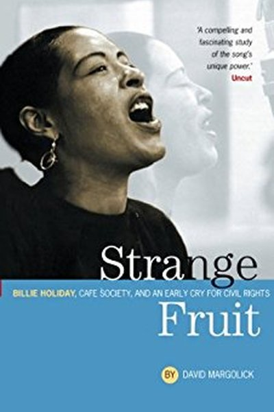 Strange Fruit: Billie Holiday, Cafe Society And Civil Rights