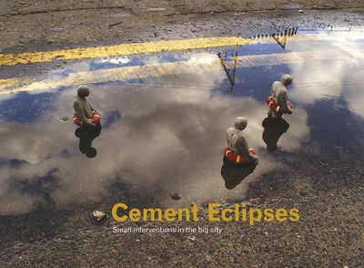 Cement Eclipses: Small Inventions In The Big City