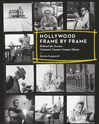 Hollywood Frame by Frame: Behind the Scenes: Cinema's Unseen Contact Sheets