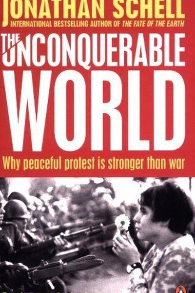 The Unconquerable World Why peaceful protest is strong
