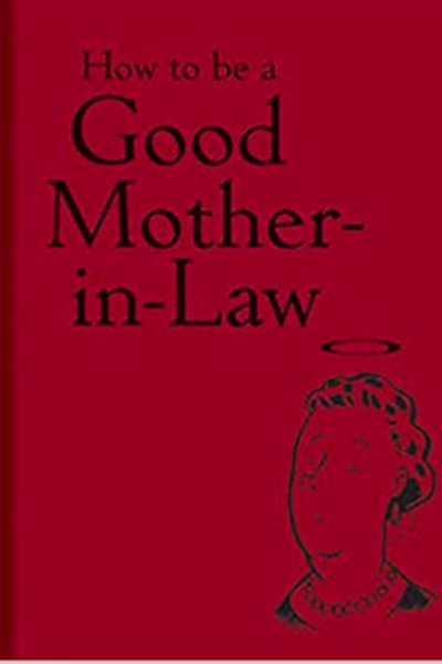 How To Be a Good Mother-in -Law