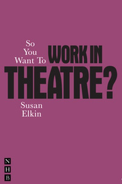 So You Want To Work In Theatre ?