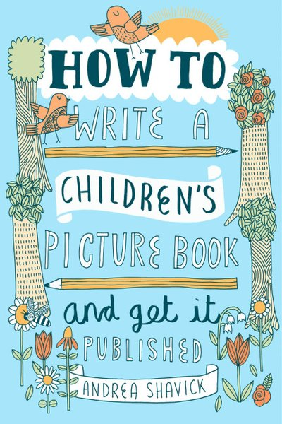 How to Write a Children's Pictu e Book and Get It Published