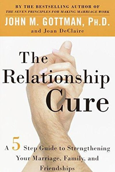The Relationship Cure. A 5 Step Guide